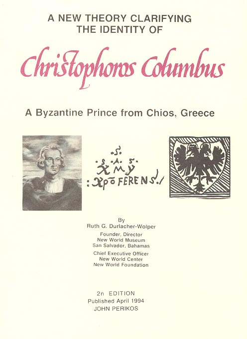 Publication on Christopher Columbus revealed as a Byzantine Prince from the Island of Chios. Authored by Ruth G. Durlacher-Wolper.