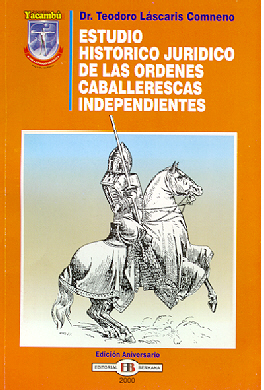 Historical Juridical Study of the Independent Orders of Chivalry, by Professor Prince Theodore IX Lascaris Comnenus.
